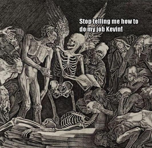 Organism - Stop telling me how to do my job Kevin!