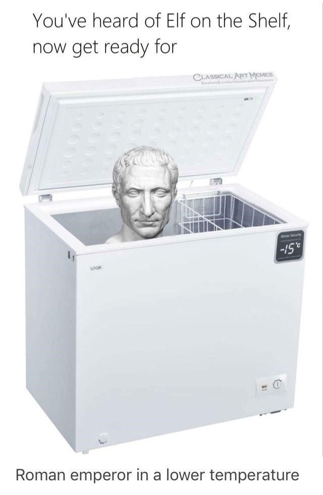 Output device - You've heard of Elf on the Shelf, now get ready for CLASSICAL ART MEMES Tieeboolcomelaniclermemes We Seuity -15 LOGK Roman emperor in a lower temperature