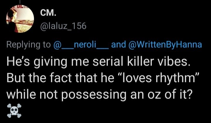"""World - UILE СМ. @laluz_156 Replying to @__neroli_ and @WrittenByHanna He's giving me serial killer vibes. But the fact that he """"loves rhythm"""" while not possessing an oz of it?"""
