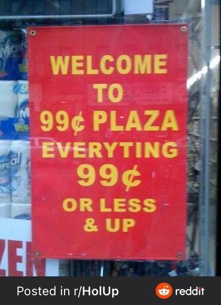 Font - Main WELCOME TO 99¢ PLAZA EVERYTING 99¢ OR LESS & UP ZE Posted in r/HolUp & reddit