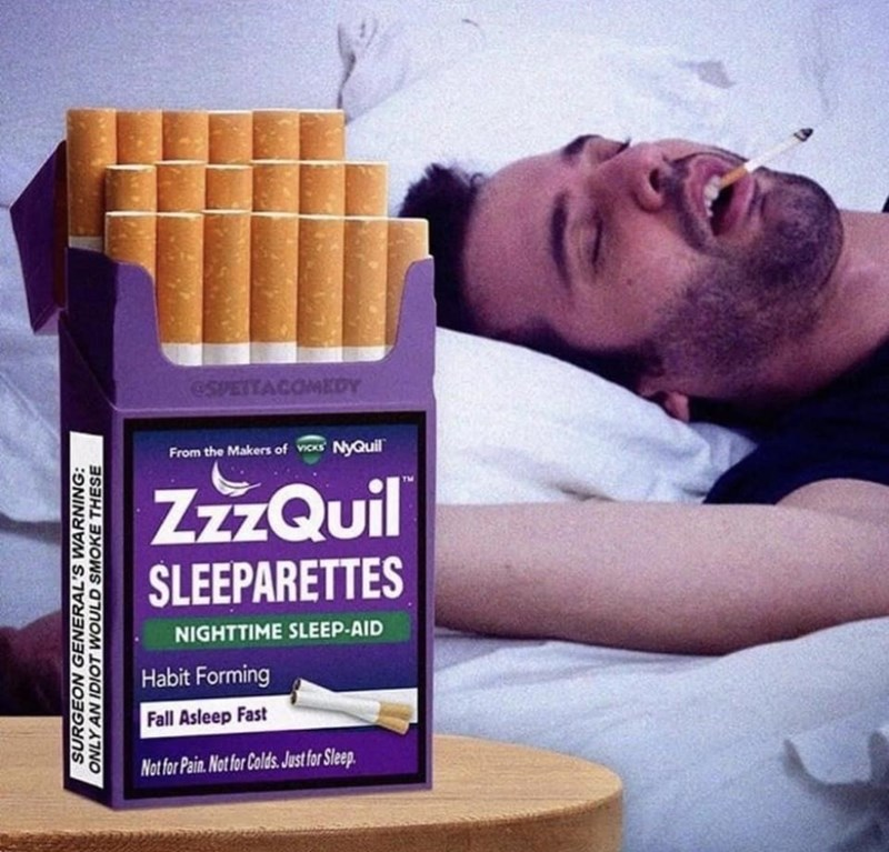 Comfort - eSPETTACOMEDY From the Makers of VICKS NyQuil ZzzQuil SLEEPARETTES NIGHTTIME SLEEP-AID Habit Forming Fall Asleep Fast Not for Pain. Not for Colds. Just for Sleep. SURGEON GENERAL'S WARNING: ONLY AN IDIOT WOULD SMOKE THESE