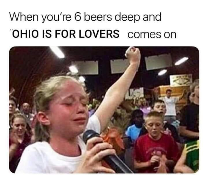 """Product - When you're 6 beers deep and """"OHIO IS FOR LOVERS comes on"""