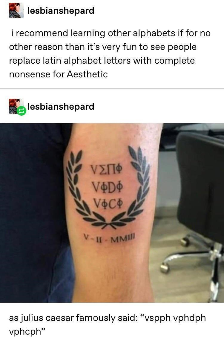 """Joint - lesbianshepard i recommend learning other alphabets if for no other reason than it's very fun to see people replace latin alphabet letters with complete nonsense for Aesthetic lesbianshepard VOC V-- MMI as julius caesar famously said: """"vspph vphdph vphcph"""" ככ"""
