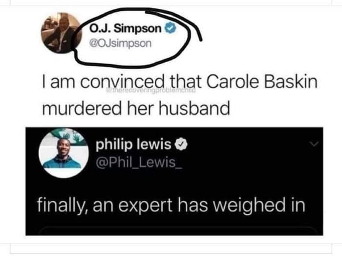 Organism - O.J. Simpson @OJsimpson I am convinced that Carole Baskin inerecove roblamentia murdered her husband philip lewis O @Phil Lewis_ finally, an expert has weighed in