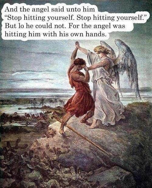 """Water - And the angel said unto him """"Stop hitting yourself. Stop hitting yourself."""", But lo he could not. For the angel was hitting him with his own hands."""