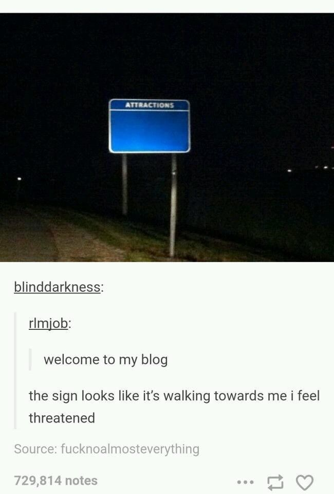 Font - ATTRACTIONS blinddarkness: rlmjob: welcome to my blog the sign looks like it's walking towards me i feel threatened Source: fucknoalmosteverything 729,814 notes