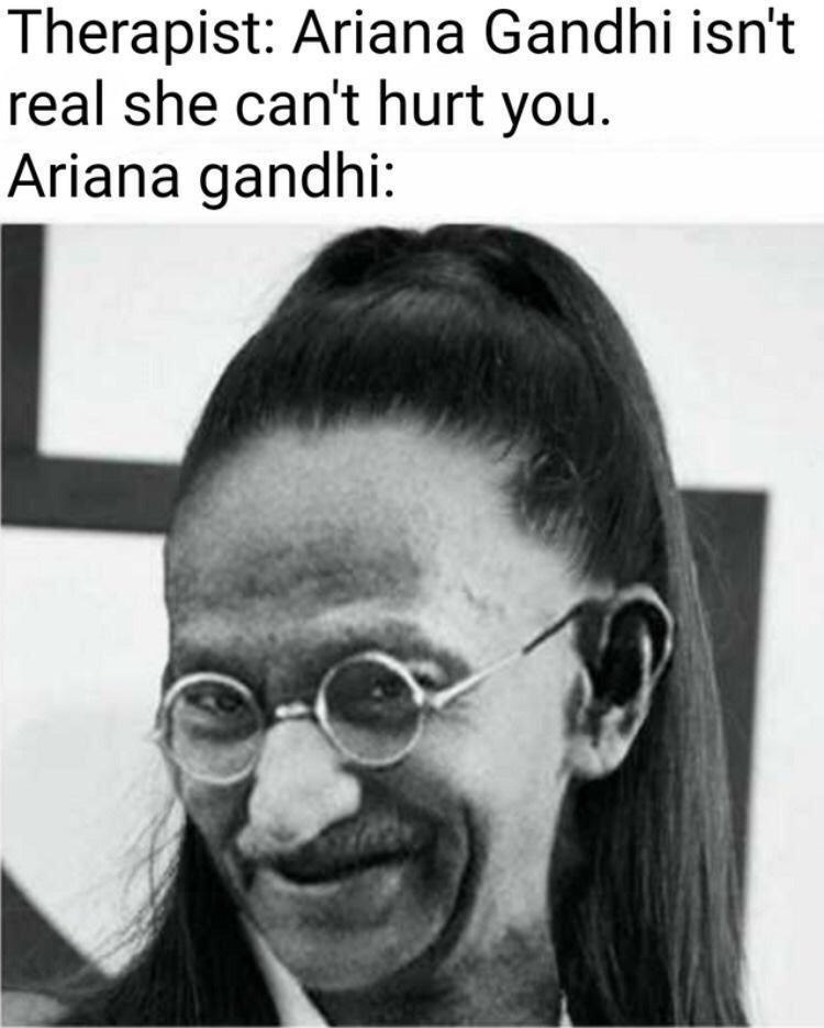Forehead - Therapist: Ariana Gandhi isn't real she can't hurt you. Ariana gandhi: