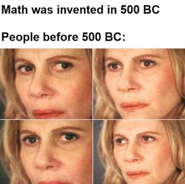Forehead - Math was invented in 500 BC People before 500 BC: