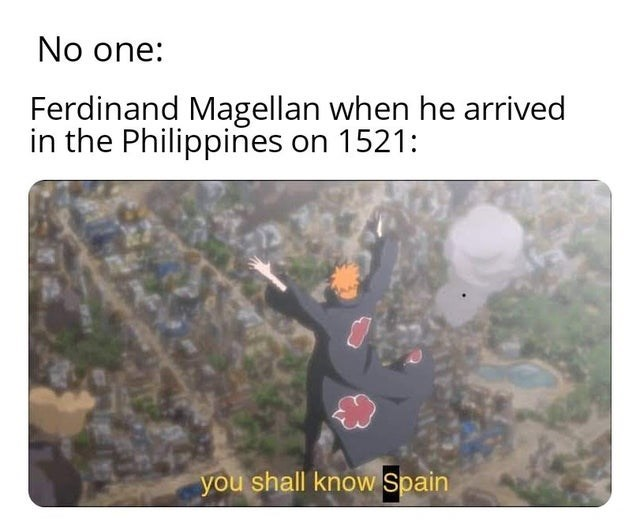 Organism - No one: Ferdinand Magellan when he arrived in the Philippines on 1521: you shall know Spain