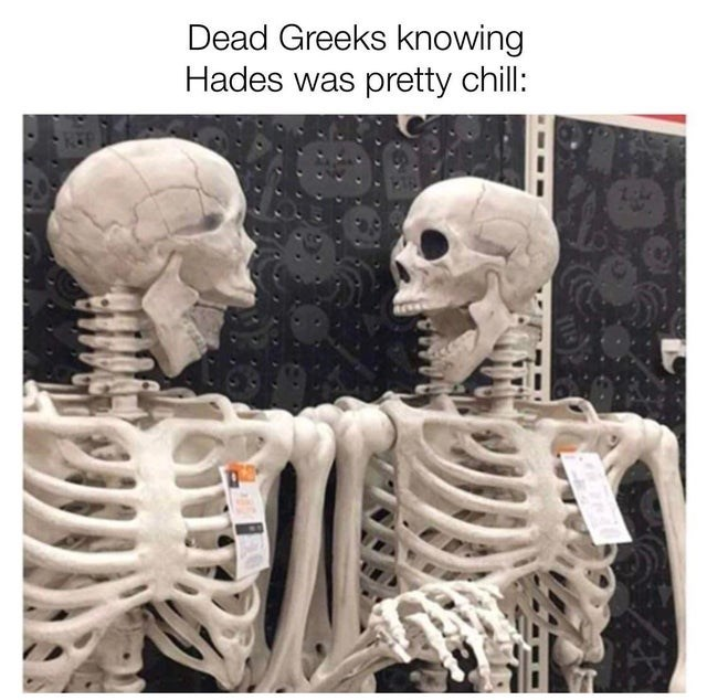 Joint - Dead Greeks knowing Hades was pretty chill: