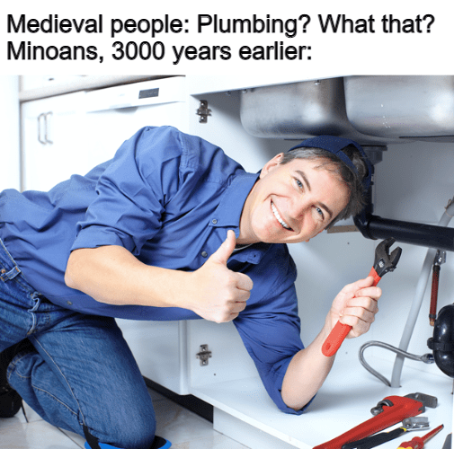 Clothing - Medieval people: Plumbing? What that? Minoans, 3000 years earlier: