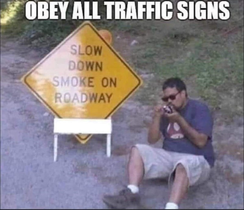 Sharing - OBEY ALL TRAFFIC SIGNS SLOW DOWN SMOKE ON ROADWAY