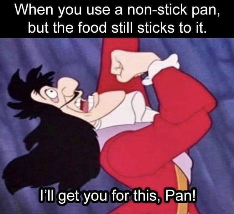 Cartoon - When you use a non-stick pan, but the food still sticks to it. P'll get you for this, Pan!