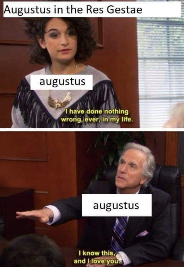 Outerwear - Augustus in the Res Gestae augustus I have done nothing wrong, ever, in my life. augustus I know this, and I love you.