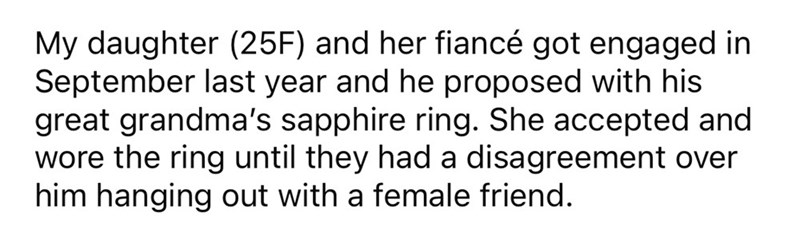 Handwriting - My daughter (25F) and her fiancé got engaged in September last year and he proposed with his great grandma's sapphire ring. She accepted and wore the ring until they had a disagreement over him hanging out with a female friend.
