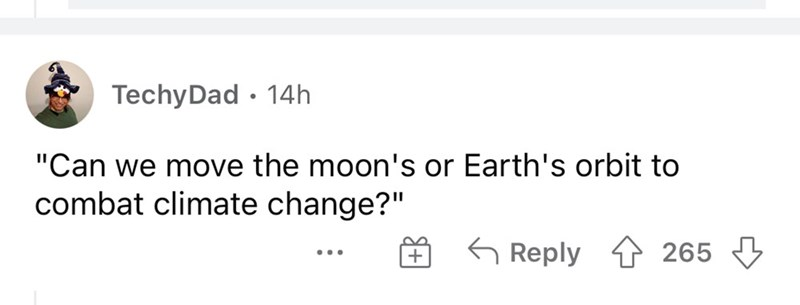 """Rectangle - TechyDad · 14h """"Can we move the moon's or Earth's orbit to combat climate change?"""" G Reply 1 265 3 + ..."""