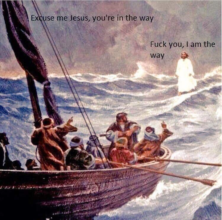 Boat - Excuse me Jesus, you're in the way Fuck you, I am the way