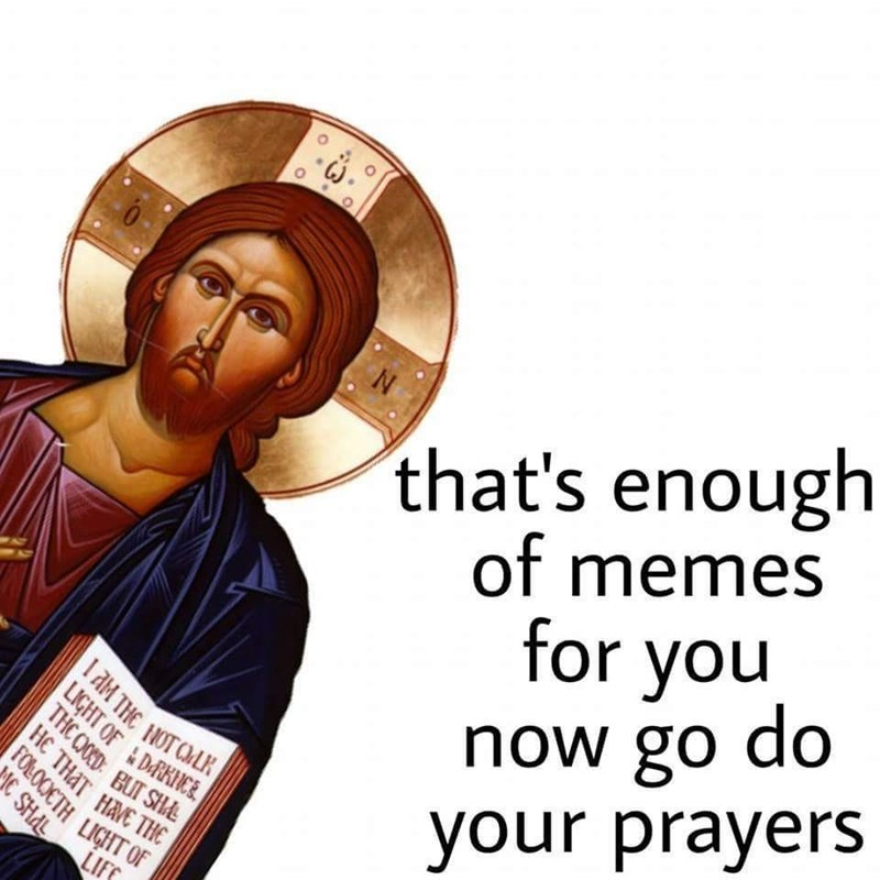 Head - I AM THE NOTCMLK FOLOCETH LIGHT OF LIGHT OF DRKIICE HC THAT HAVE THE THC COOCD: BUT SHA that's enough of memes for you now go do TAM THE NOT CMLR your prayers LIFE MC SHAL