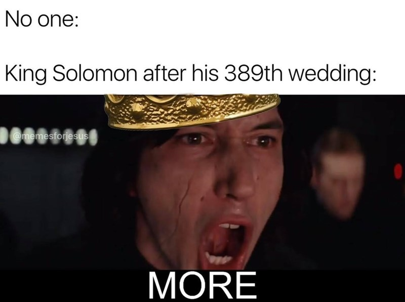 Chin - No one: King Solomon after his 389th wedding: @memesforjesus MORE