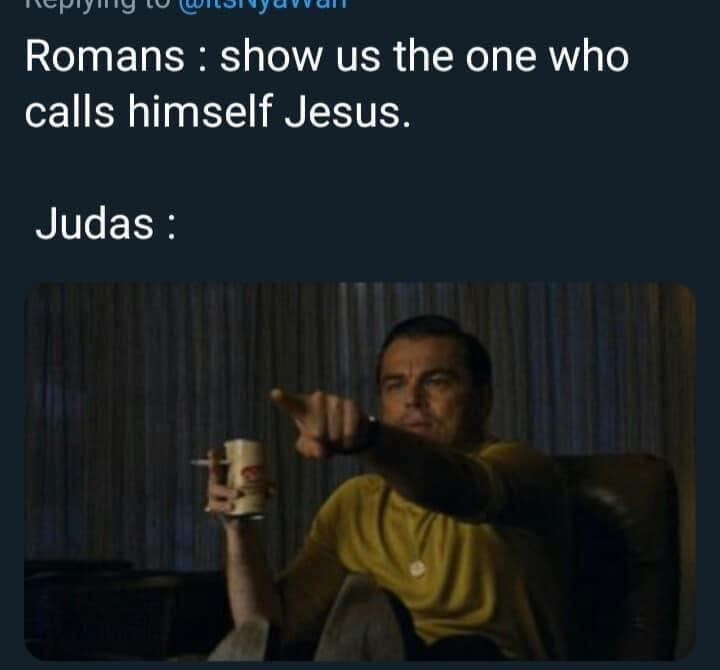 Human - Romans : show us the one who calls himself Jesus. Judas :
