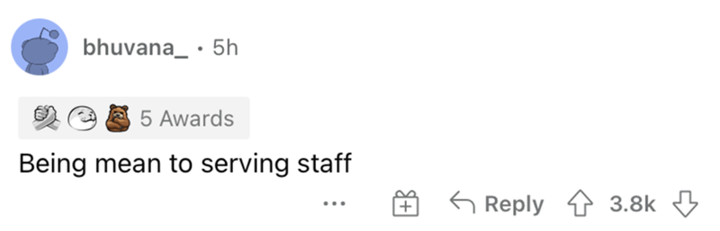 Rectangle - bhuvana_ · 5h 5 Awards Being mean to serving staff G Reply 4 3.8k 3