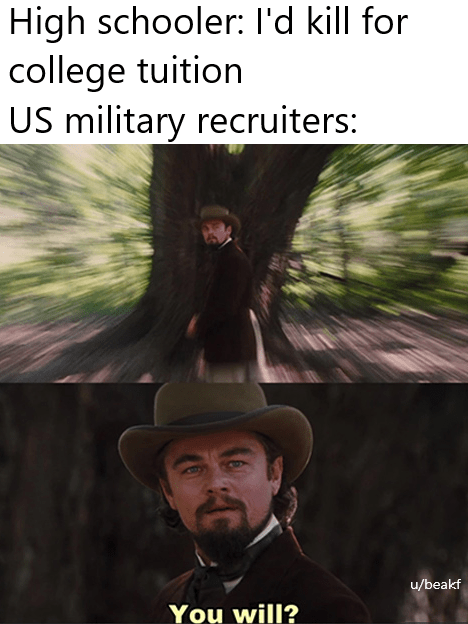Outerwear - High schooler: l'd kill for college tuition US military recruiters: u/beakf You will?