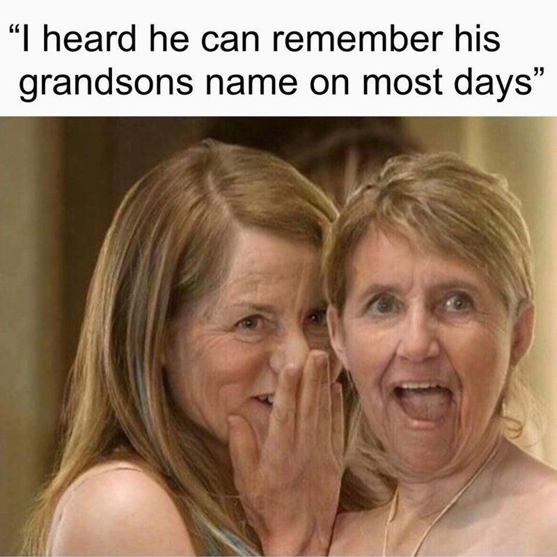 """Nose - """"I heard he can remember his grandsons name on most days"""""""
