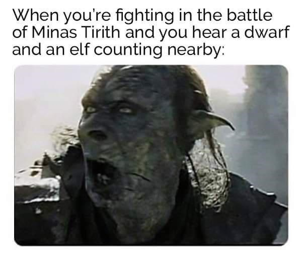 Jaw - When you're fighting in the battle of Minas Tirith and you hear a dwarf and an elf counting nearby: