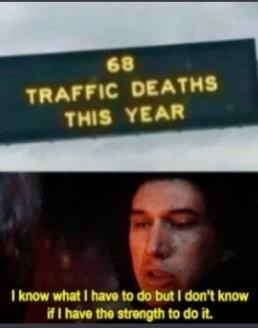 Font - 68 TRAFFIC DEATHS THIS YEAR I know what I have to do but I don't know if I have the strength to do it.