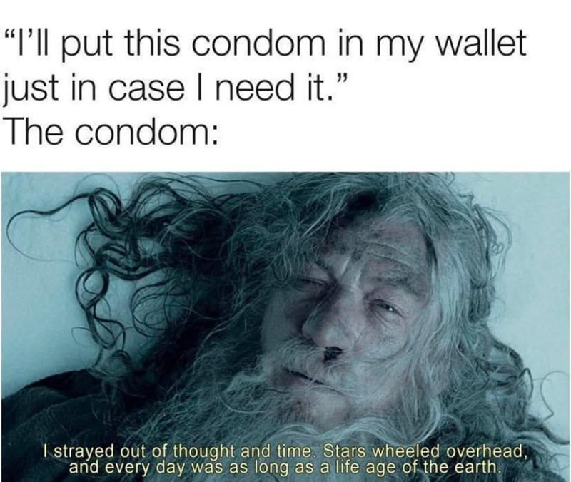 """Organism - """"P'll put this condom in my wallet just in case I need it."""" The condom: 35 I strayed out of thought and time. Stars wheeled overhead, and every day was as long as a life age of the earth."""