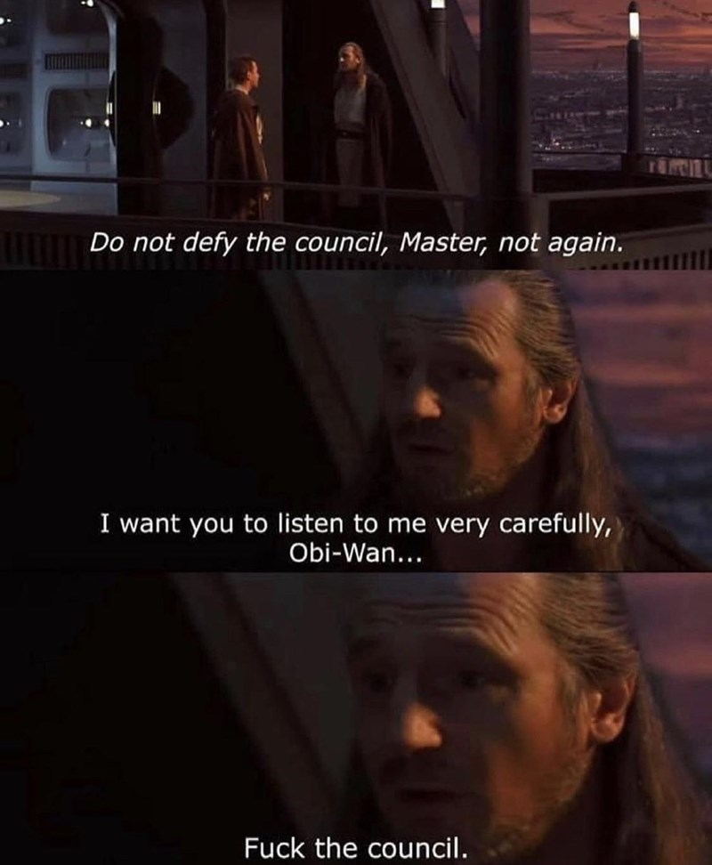 Facial expression - Do not defy the council, Master, not again. I want you to listen to me very carefully, Obi-Wan... Fuck the council.