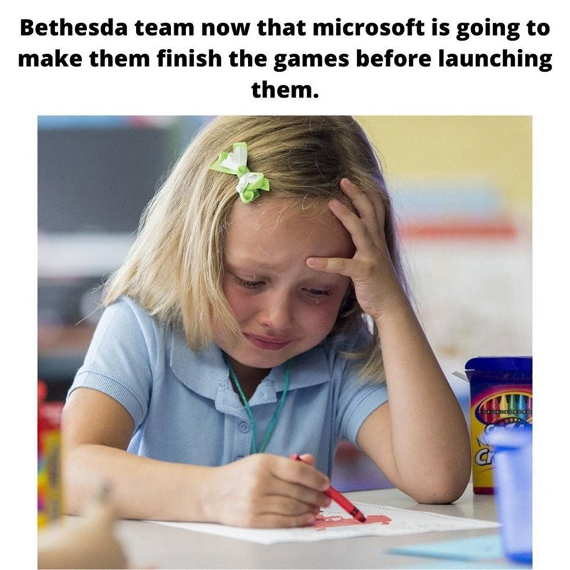 Table - Bethesda team now that microsoft is going to make them finish the games before launching them. Cr