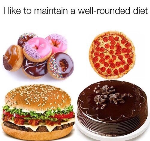 Food - I like to maintain a well-rounded diet