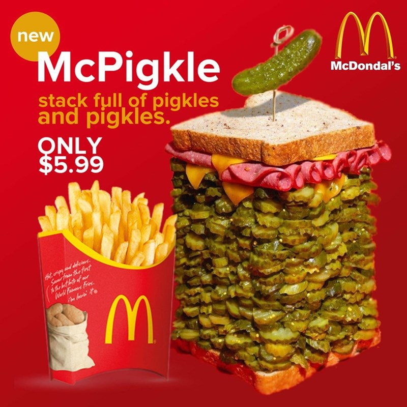 Food - new McPigkle McDondal's stack full of pigkles and pigkles. ONLY $5.99 Hht, arigng snd defcines. Somfram the finst Ww Farmoes Fries.