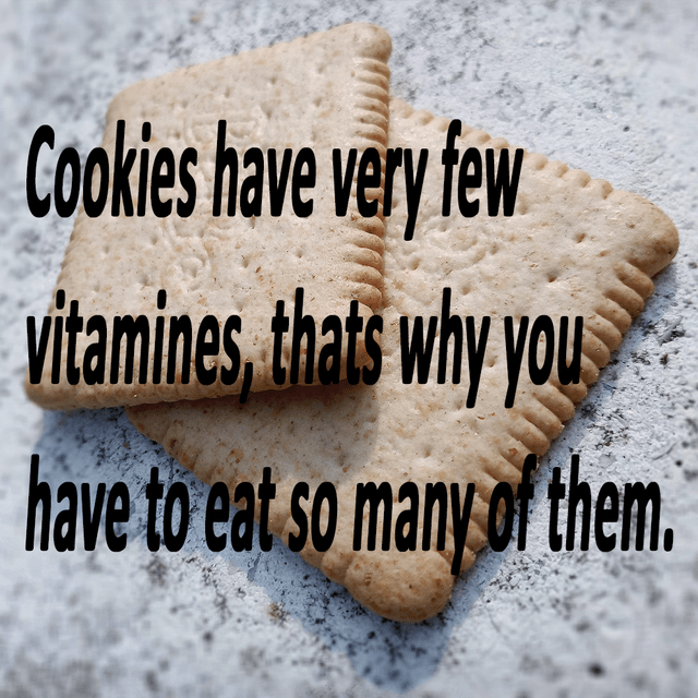 Wood - Cookies have very few vitamines, thats why you have to eat so many of them.