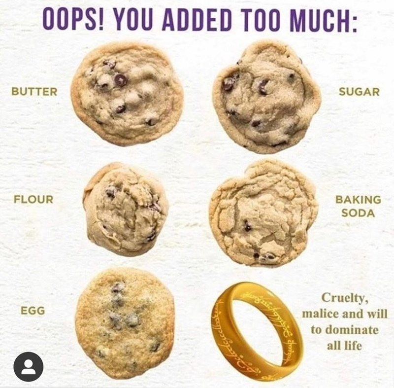 Food - OOPS! YOU ADDED TOO MUCH: BUTTER SUGAR FLOUR BAKING SODA Cruelty, malice and will EGG to dominate all life