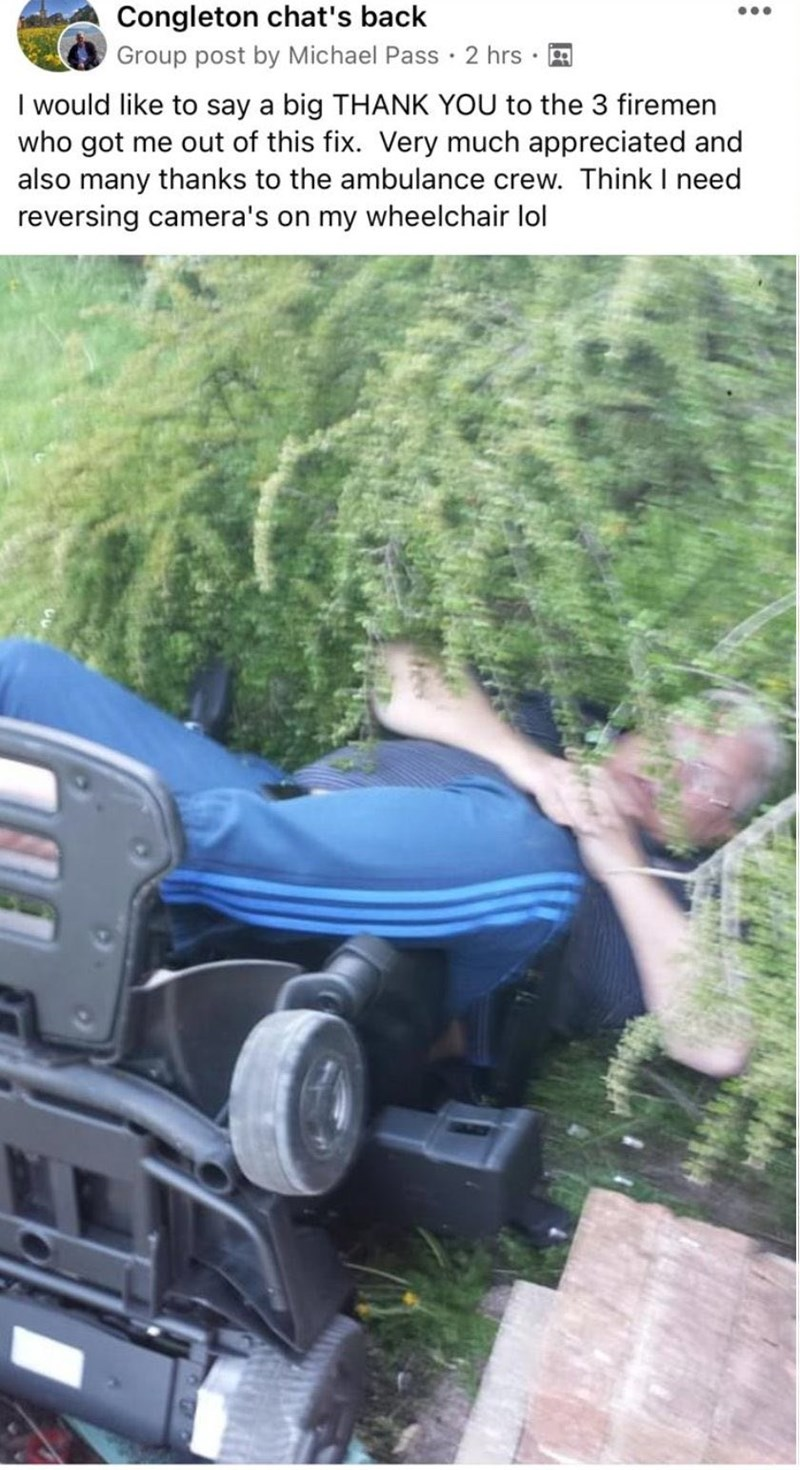Automotive tire - Congleton chat's back Group post by Michael Pass · 2 hrs · A ... I would like to say a big THANK YOU to the 3 firemen who got me out of this fix. Very much appreciated and also many thanks to the ambulance crew. Think I need reversing camera's on my wheelchair lol