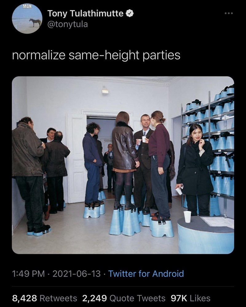 Photograph - MAN Tony Tulathimutte @tonytula ... normalize same-height parties 1:49 PM · 2021-06-13 · Twitter for Android 8,428 Retweets 2,249 Quote Tweets 97K Likes