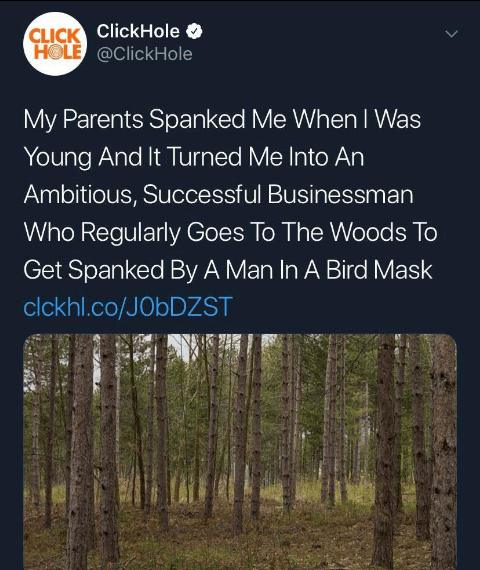 Plant community - CLICK ClickHole O HOLE @ClickHole My Parents Spanked Me WhenT Was Young And It Turned Me Into An Ambitious, Successful Businessman Who Regularly Goes To The Woods To Get Spanked By A Man In A Bird Mask clckhl.co/JOBDZST