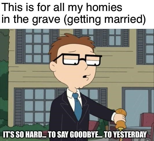 Glasses - This is for all my homies in the grave (getting married) IT'S SO HARD. TO SAY GOODBYE. TO YESTERDAY