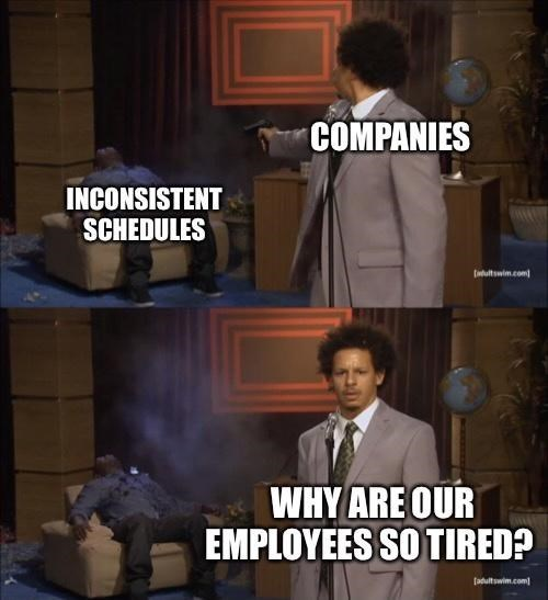 Coat - COMPANIES INCONSISTENT SCHEDULES tultswim.com WHY ARE OUR EMPLOYEES SO TIRED? (adultswim.com