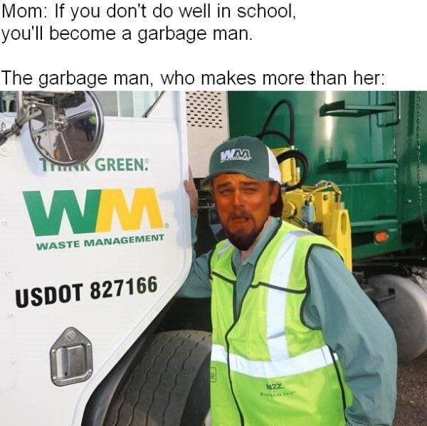 High-visibility clothing - Mom: If you don't do well in school, you'll become a garbage man. The garbage man, who makes more than her: TNK GREEN: W WASTE MANAGEMENT USDOT 827166 कम 22