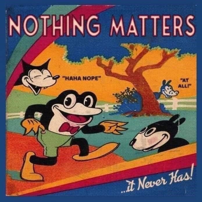 """Cartoon - NOTHING MATTERS """"HAHA NOPE"""" """"AT ALLI it Never Has!"""
