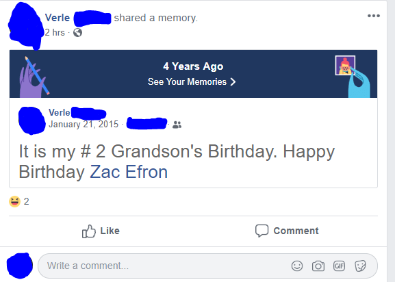 Product - Verle |shared a memory. 2 hrs 4 Years Ago See Your Memories > Verlel January 21, 2015 It is my # 2 Grandson's Birthday. Happy Birthday Zac Efron 2 O Like Comment Write a comment.. GIF
