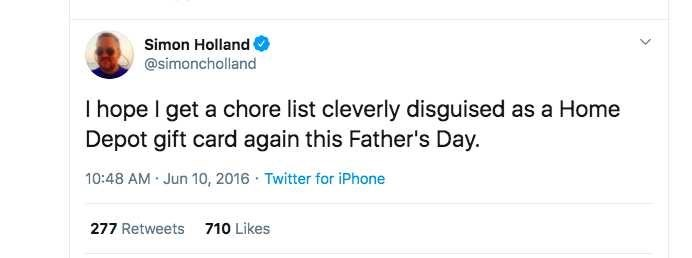 Rectangle - Simon Holland @simoncholland I hope I get a chore list cleverly disguised as a Home Depot gift card again this Father's Day. 10:48 AM · Jun 10, 2016 · Twitter for iPhone 277 Retweets 710 Likes