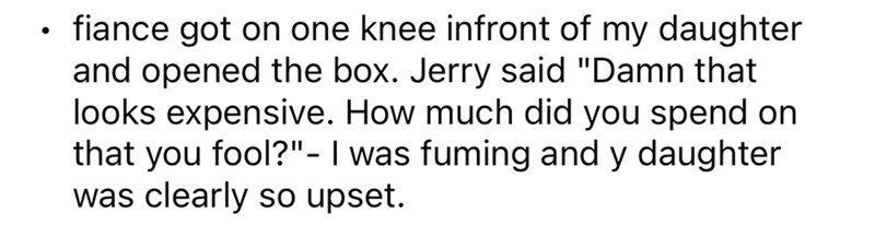 """Font - fiance got on one knee infront of my daughter and opened the box. Jerry said """"Damn that looks expensive. How much did you spend on that you fool?""""-I was fuming and y daughter was clearly so upset."""