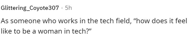 """Human body - Glittering_Coyote307 · 5h As someone who works in the tech field, """"how does it feel like to be a woman in tech?"""""""