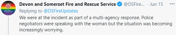 Font - Devon and Somerset Fire and Rescue Service @DSFire. Jun 15 DEYON Replying to @DSFireUpdates We were at the incident as part of a multi-agency response. Police negotiators were speaking with the woman but the situation was becoming increasingly worrying.