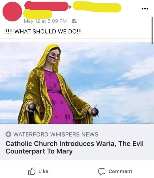 Outerwear - May 12 at 5:09 PM !!!!! WHAT SHOULD WE DO!!! WATERFORD WHISPERS NEWS Catholic Church Introduces Waria, The Evil Counterpart To Mary Like Comment