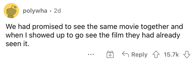 Font - polywha · 2d We had promised to see the same movie together and when I showed up to go see the film they had already seen it. G Reply 15.7k 3 ..